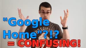 """YouTube thumbnail showing me looking confused, and the text """"Google Home = CONFUSING!"""" on it."""