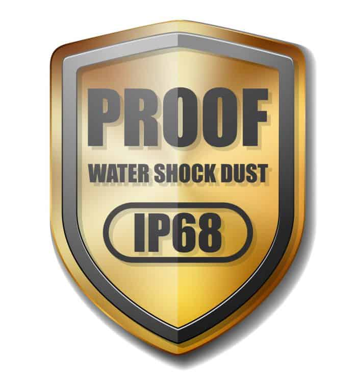 An IP68 shield protected against water and dust